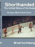 Shorthanded The Untold Story of the Seals Hockey's Most Colorful Team