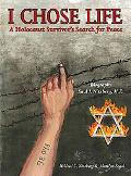 I Chose Life: Biography of a Holocaust Survivor Saul I. Nitzberg, M.D. A Survivor's Search for Peace