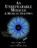 Unrepeatable Miracle A Myth of Our Own