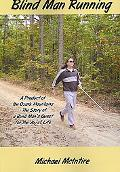 Blind Man Running:a Product of the Ozark Mountains The Story of a Blind Man's Quest for the ...