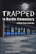 Trapped in Hardin Elementary And Other Scary Stories