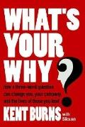 What's Your Why? How a Three-word Question Can Change You, Your Company, and the Lives of Th...