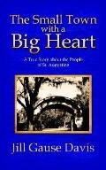 Small Town With a Big Heart A True Story About the People of St. Augustine