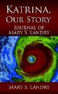 Katrina, Our Story Journal of Mary S. Landry
