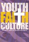 Youth, Faith and Culture Contemporary Theories and Practices of Youth Ministry