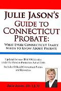 Julie Jason's Guide to Connecticut Probate What Every Connecticut Family Needs to Know About...