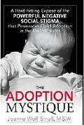 Adoption Mystique A Hard-Hitting Expose of the Powerful Negative Social Stigma That Permeate...