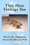 They Have Feelings Too: Memoir of a Veterinarian