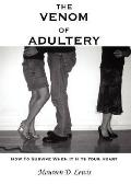 The Venom of Adultery: How to Survive when It Hits Your Heart