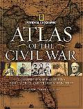 Atlas of the Civil War: A Complete Guide to the Tactics and Terrain of Battle (National Geog...
