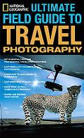 National Geographic Ultimate Field Guide to Travel Photography (National Geographic Photogra...