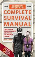Doomsday Preppers Complete Survival Manual : Expert Tips for Surviving Calamity, Catastrophe...