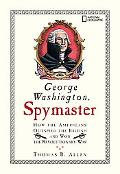 George Washington, Spymaster How the Americans Outspied the British And Won the Revolutionar...