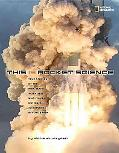 This Is Rocket Science: True Stories of the Risk-taking Scientists who Figure Out Ways to Ex...