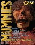 Mummies: Dried, Tanned, Sealed, Drained, Frozen, Embalmed, Stuffed, Wrapped, and Smoked...an...