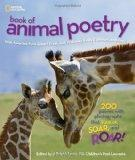 National Geographic Book of Animal Poetry : 200 Poems with Photographs That Squeak, Soar, an...