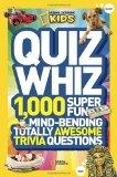 National Geographic Kids Quiz Whiz : 1,000 Super Fun, Mind-bending, Totally Awesome Trivia Q...