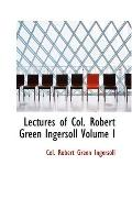 Lectures of Col. Robert Green Ingersoll, Volume I