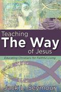 Teaching the Way of Jesus : Educating Christians for Faithful Living