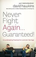 Never Fight Again ... Guaranteed : The Groundbreaking Guide to a Winning Marriage