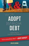 You Can Adopt Without Debt : Creative Ways to Cover the Cost of Adoption
