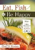 Eat, Fish and Be Happy : Salmon and Halibut recipes to celebrate the taste of Alaska