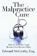 Malpractice Cure: How to Avoid the Legal Mistakes that Doctors Make