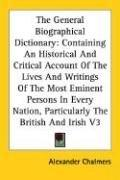 General Biographical Dictionary Containing an Historical and Critical Account of the Lives a...