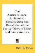 American Race A Linguistic Classification and Description of the Native Tribes of North and ...