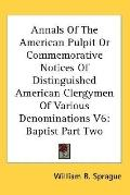 Annals of the American Pulpit or Commemorative Notices of Distinguished American Clergymen o...