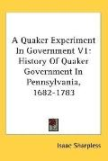 Quaker Experiment in Government History of Quaker Government in Pennsylvania, 1682 - 1783