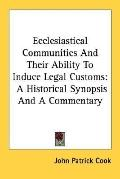 Ecclesiastical Communities and Their Ability to Induce Legal Customs A Historical Synopsis a...