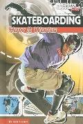 Skateboarding: How It Works (The Science of Sports)