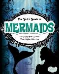 Girl's Guide to Mermaids : Everything Alluring about These Mythical Beauties