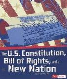 The U.S. Constitution, Bill of Rights, and a New Nation (The Story of the American Revolution)