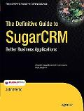 The Definitive Guide to SugarCRM: Better Business Applications (Books for Professionals by P...