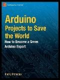 Arduino Projects to Save the World : How to Become a Green Arduino Expert