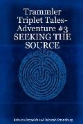 Trammler Triplet Tales-Adventure #3 Seeking The Source
