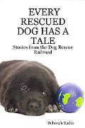 Every Rescued Dog Has a Tale: Stories from the Dog Rescue Railroad