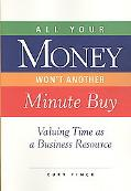 All Your Money Won't Another Minute Buy: Valuing Time as a Business Resource