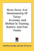 Horse-Sense and Horsemanship of Today: Economy and Method in Training Hunters and Polo Ponies