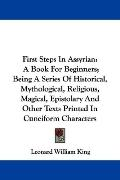 First Steps in Assyrian: A Book for Beginners: Being a Series of Historical, Mythological, R...