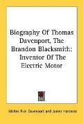 Biography of Thomas Davenport, the Brandon Blacksmith: Inventor of the Electric Motor