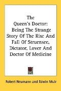 The Queen's Doctor: Being the Strange Story of the Rise and Fall of Struensee, Dictator, Lov...