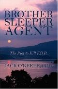 Brother Sleeper Agent: The Plot to Kill F.D.R.