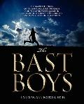 The Bast Boys: A Remarkable Story of the Small-College Professor and the Athletes He Coached...