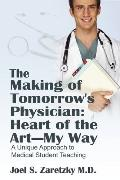 The Making of Tomorrow's Physician: Heart of the Art -- My Way:  A Unique Approach to Medica...