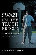 Swazi Let the Truth Be Told : Taking a Look at the Past
