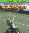 I Know Someone Who Uses a Wheelchair (Heinemann First Library: Understanding Health Issues)
