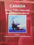 Canada Energy Policy, Laws and Regulations Handbook (World Business Information Catalog)